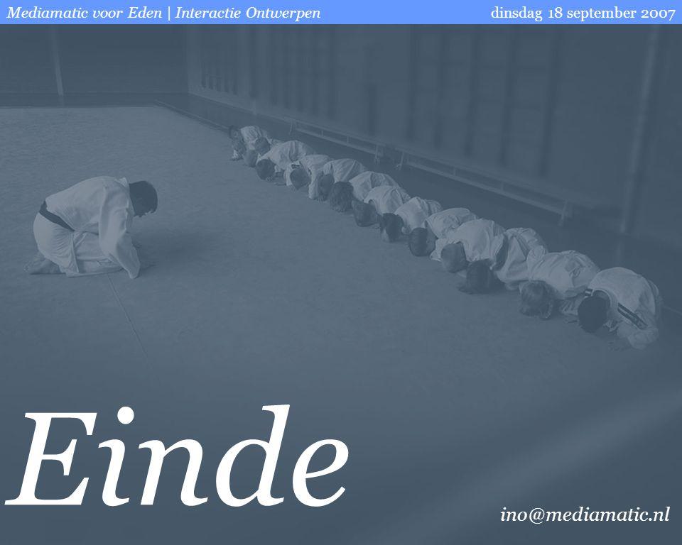 Mediamatic voor Eden | Interactie Ontwerpendinsdag 18 september 2007 ino@mediamatic.nl Einde