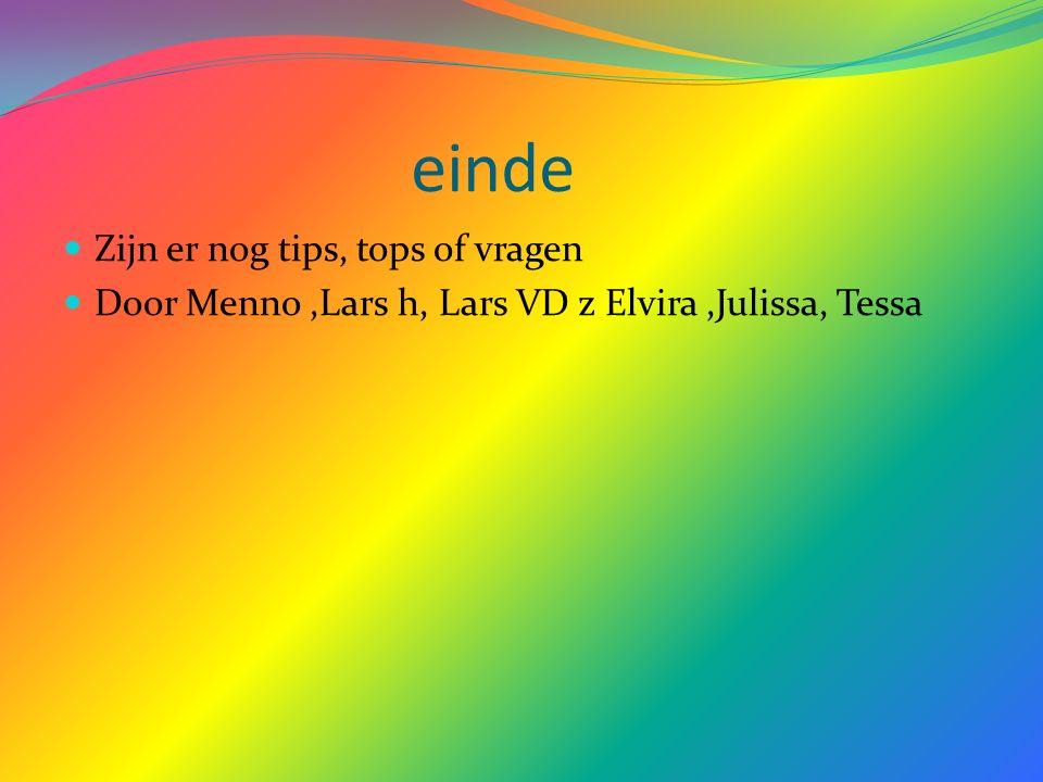 einde Zijn er nog tips, tops of vragen Door Menno,Lars h, Lars VD z Elvira,Julissa, Tessa