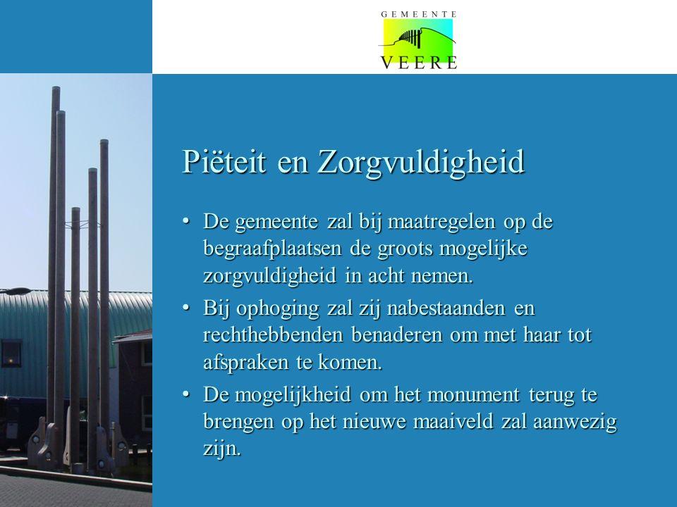 Pi ëteit en Zorgvuldigheid De gemeente zal bij maatregelen op de begraafplaatsen de groots mogelijke zorgvuldigheid in acht nemen.
