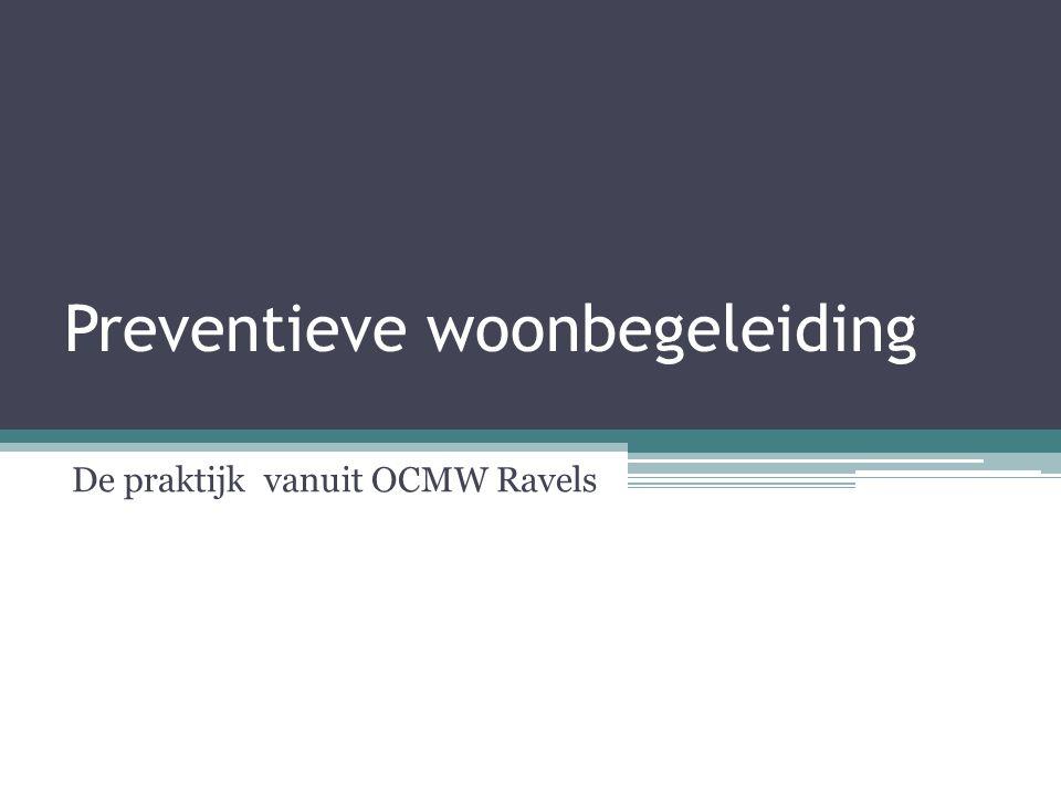 Preventieve woonbegeleiding De praktijk vanuit OCMW Ravels
