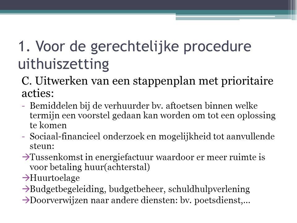 1. Voor de gerechtelijke procedure uithuiszetting C. Uitwerken van een stappenplan met prioritaire acties: -Bemiddelen bij de verhuurder bv. aftoetsen