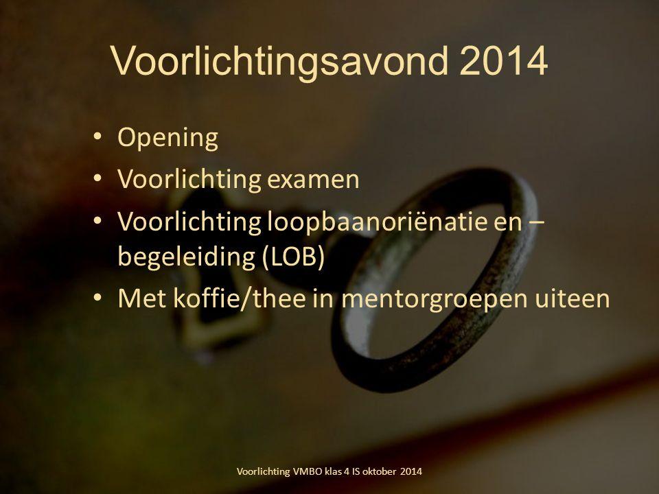 Voorlichtingsavond 2014 Opening Voorlichting examen Voorlichting loopbaanoriënatie en – begeleiding (LOB) Met koffie/thee in mentorgroepen uiteen Voor