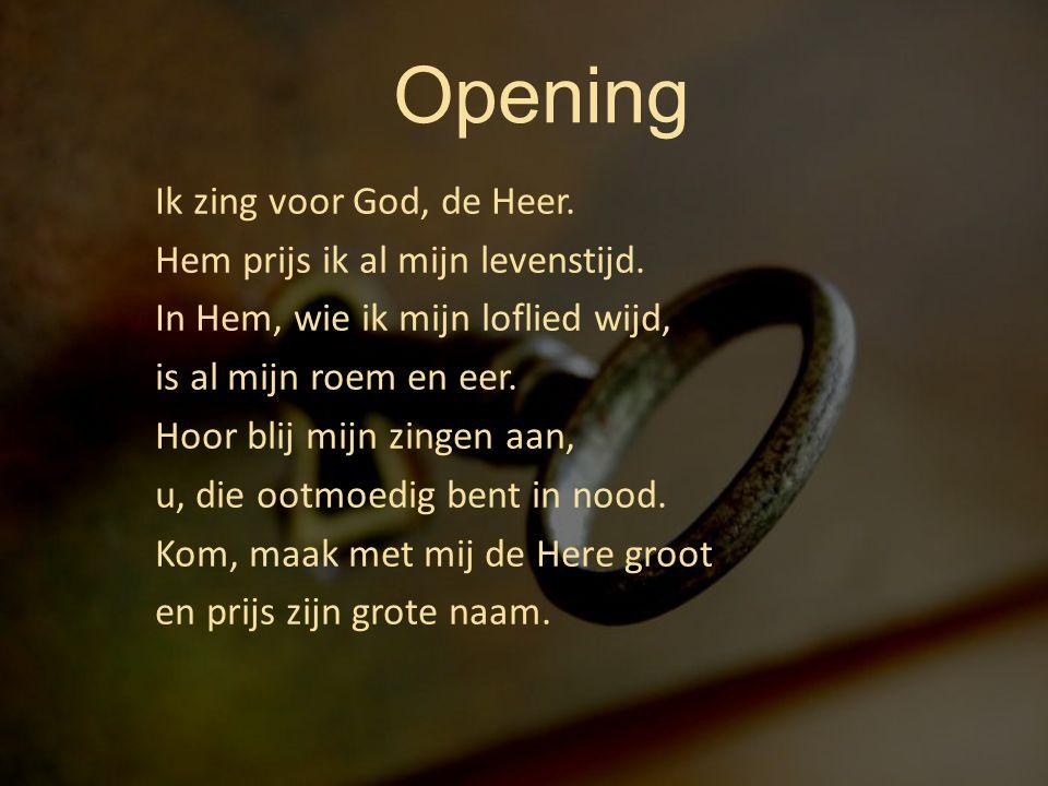 Opening Ik zing voor God, de Heer. Hem prijs ik al mijn levenstijd.