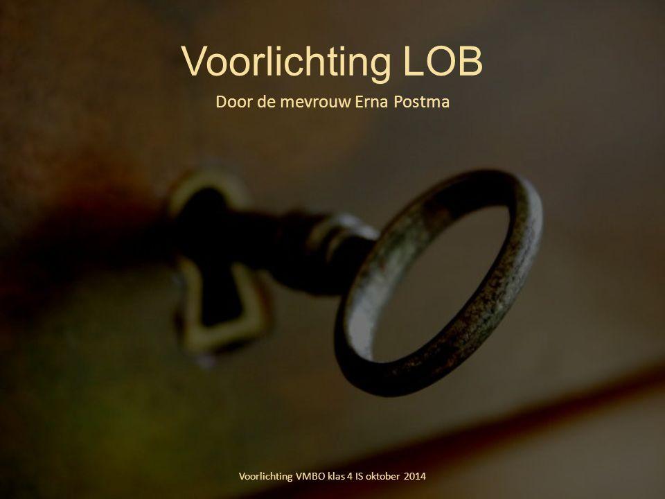 Voorlichting LOB Door de mevrouw Erna Postma Voorlichting VMBO klas 4 IS oktober 2014