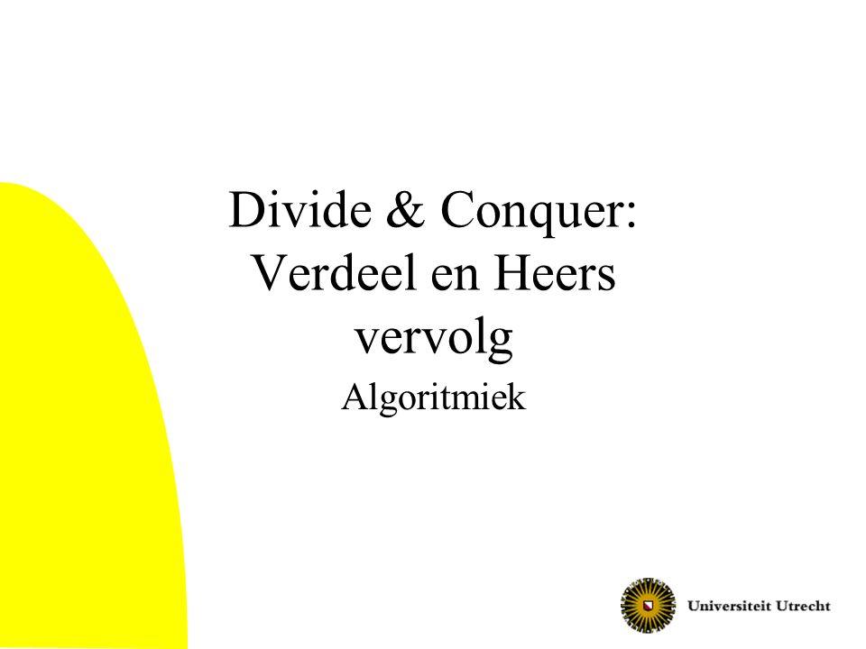 Algoritmiek: Divide & Conquer2 Algoritmische technieken Vorige keer: –Divide and conquer techniek –Aantal toepassingen van de techniek –Analyse met Master theorem en substitutie Vandaag: –Extra toepassing: matrix vermenigvuldigen, … –Simplificatie Techniek, aantal voorbeelden Selectie
