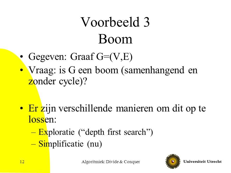 Voorbeeld 3 Boom Gegeven: Graaf G=(V,E) Vraag: is G een boom (samenhangend en zonder cycle).