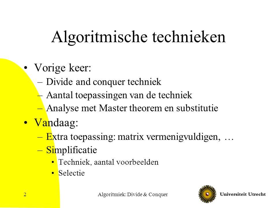 Algoritmiek: Divide & Conquer33 Samenvatting Divide & Conquer techniek Simplification Algoritmen met deze technieken voor een aantal problemen