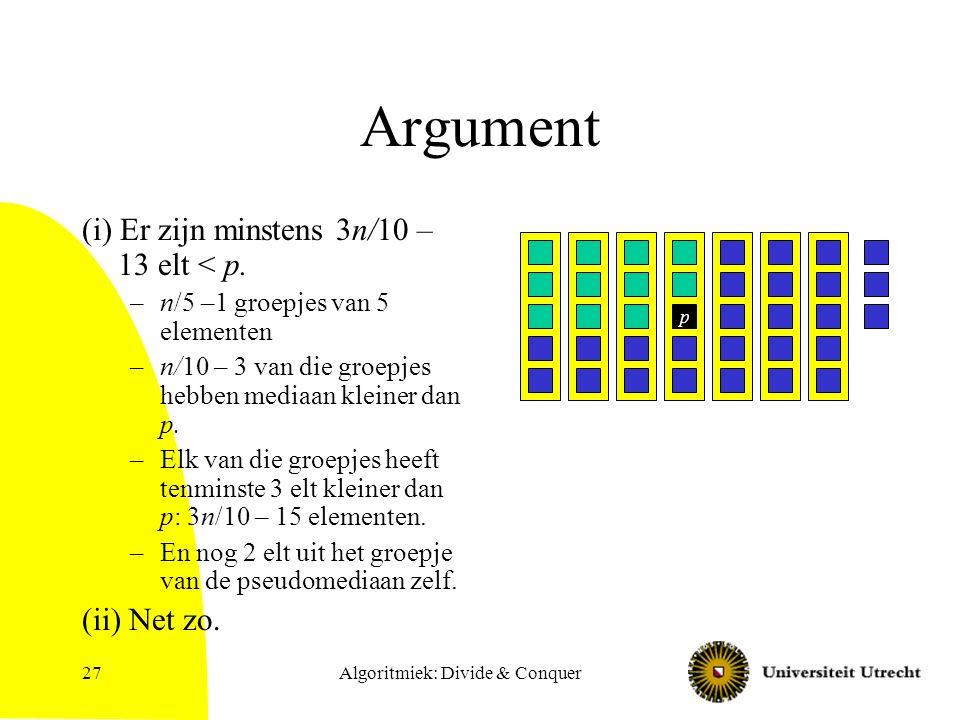 Algoritmiek: Divide & Conquer27 Argument (i) Er zijn minstens 3n/10 – 13 elt < p.