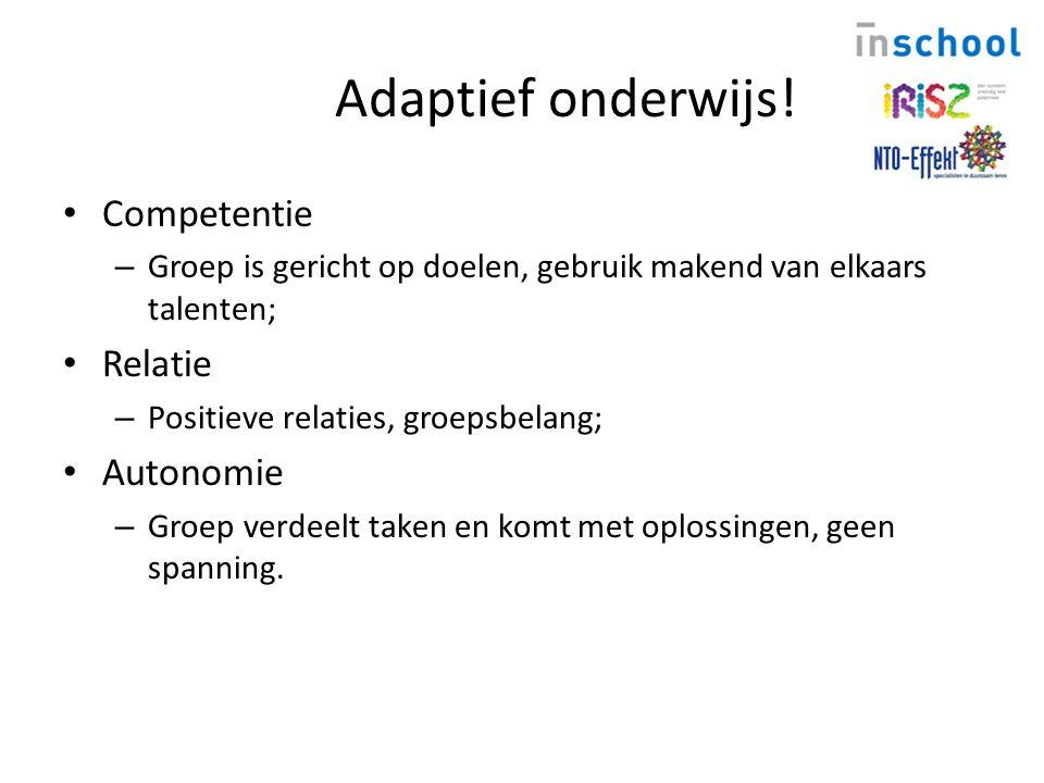 Adaptief onderwijs! Competentie – Groep is gericht op doelen, gebruik makend van elkaars talenten; Relatie – Positieve relaties, groepsbelang; Autonom