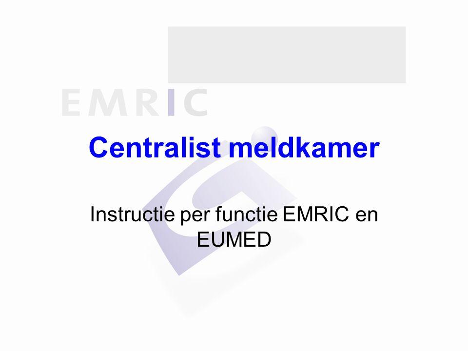 Centralist meldkamer Instructie per functie EMRIC en EUMED