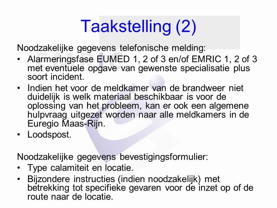 Taakstelling (2) Noodzakelijke gegevens telefonische melding: Alarmeringsfase EUMED 1, 2 of 3 en/of EMRIC 1, 2 of 3 met eventuele opgave van gewenste specialisatie plus soort incident.