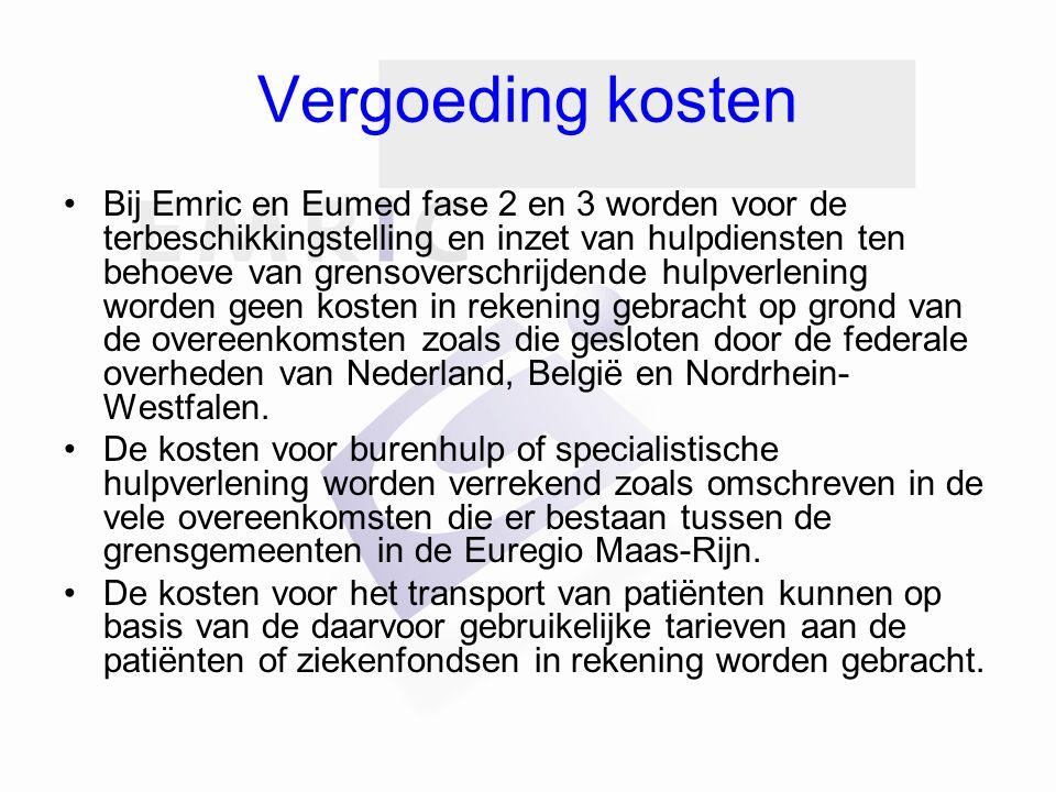 Vergoeding kosten Bij Emric en Eumed fase 2 en 3 worden voor de terbeschikkingstelling en inzet van hulpdiensten ten behoeve van grensoverschrijdende hulpverlening worden geen kosten in rekening gebracht op grond van de overeenkomsten zoals die gesloten door de federale overheden van Nederland, België en Nordrhein- Westfalen.
