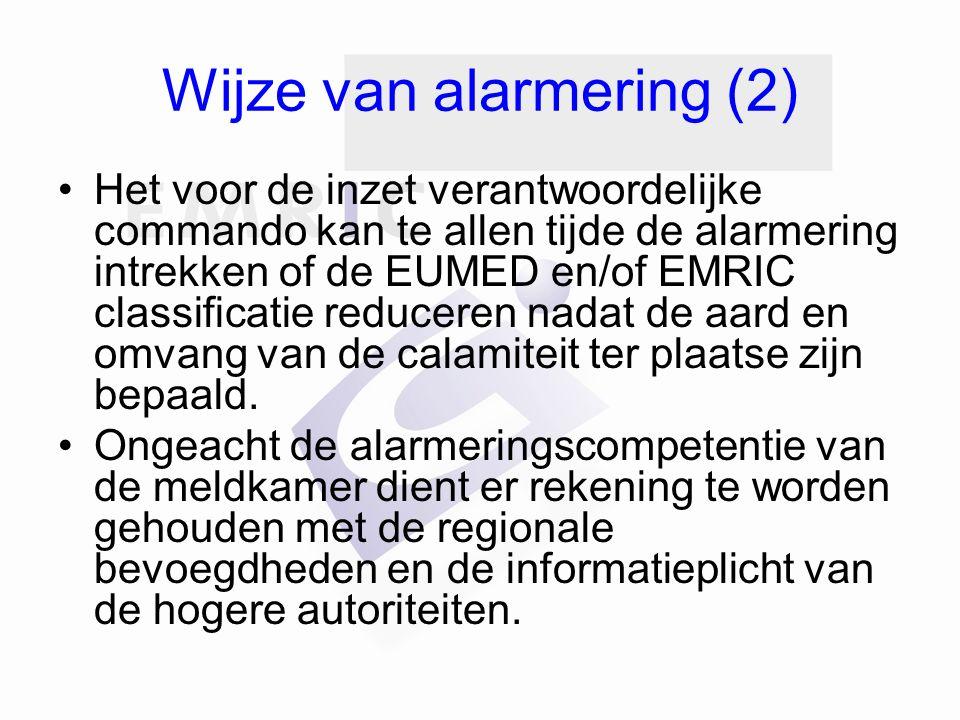 Wijze van alarmering (2) Het voor de inzet verantwoordelijke commando kan te allen tijde de alarmering intrekken of de EUMED en/of EMRIC classificatie reduceren nadat de aard en omvang van de calamiteit ter plaatse zijn bepaald.