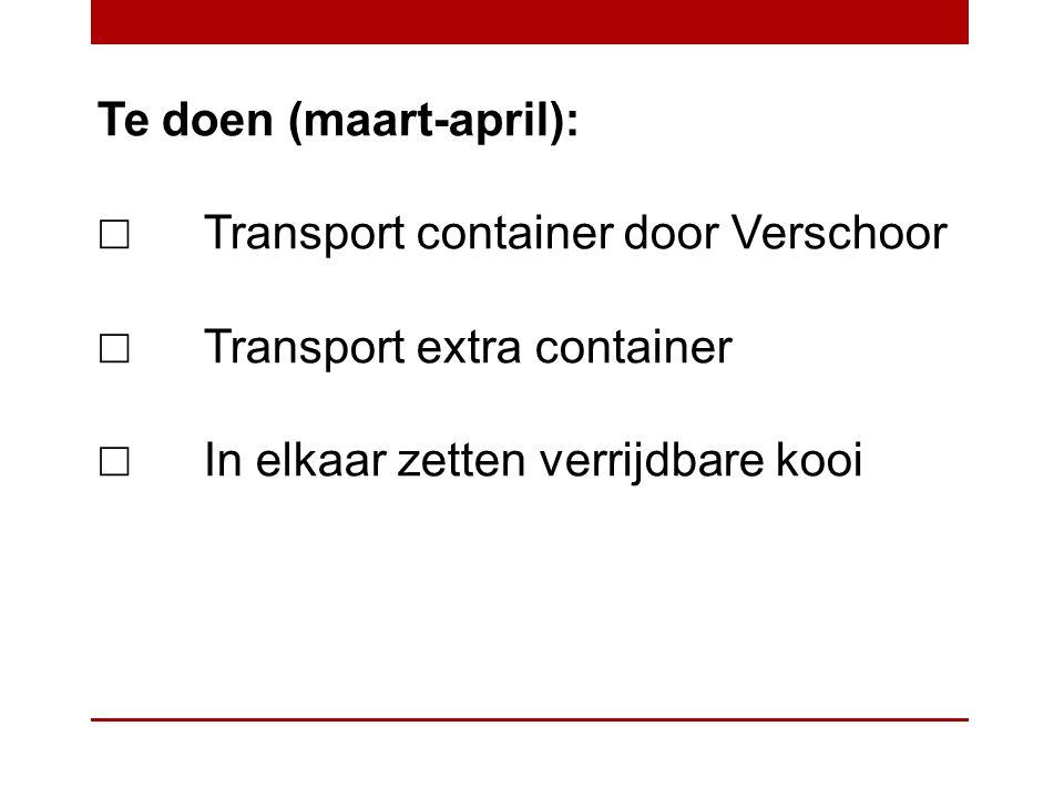 Te doen (maart-april): ☐ Transport container door Verschoor ☐ Transport extra container ☐ In elkaar zetten verrijdbare kooi