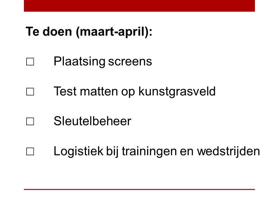 Te doen (maart-april): ☐ Plaatsing screens ☐ Test matten op kunstgrasveld ☐ Sleutelbeheer ☐ Logistiek bij trainingen en wedstrijden