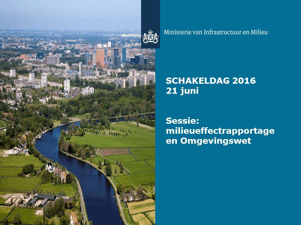SCHAKELDAG 2016 21 juni Sessie: milieueffectrapportage en Omgevingswet