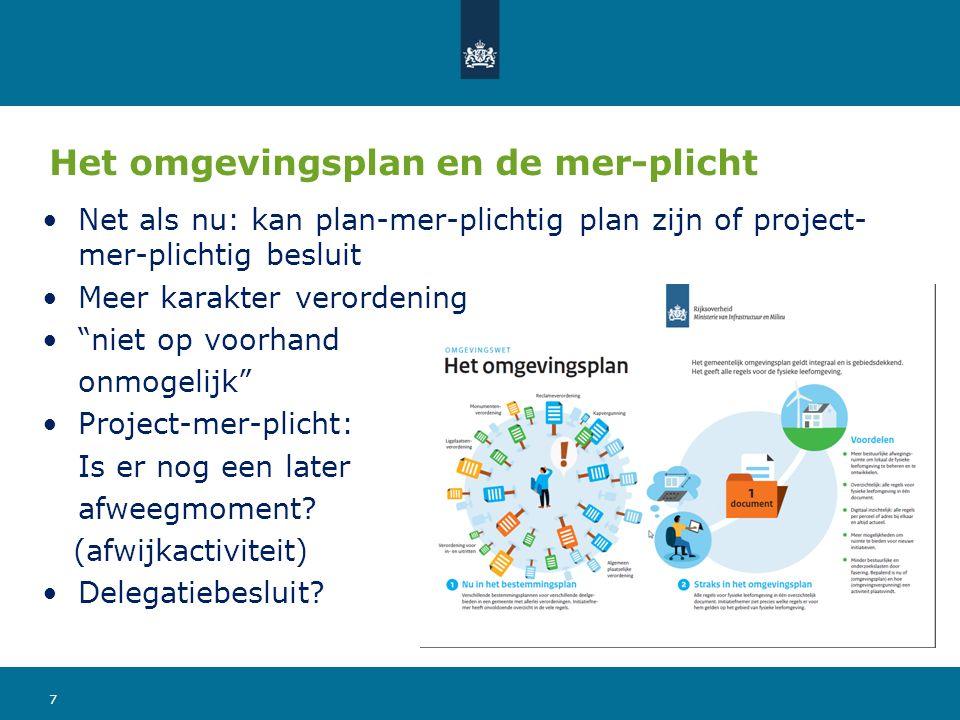 """Het omgevingsplan en de mer-plicht Net als nu: kan plan-mer-plichtig plan zijn of project- mer-plichtig besluit Meer karakter verordening """"niet op voo"""