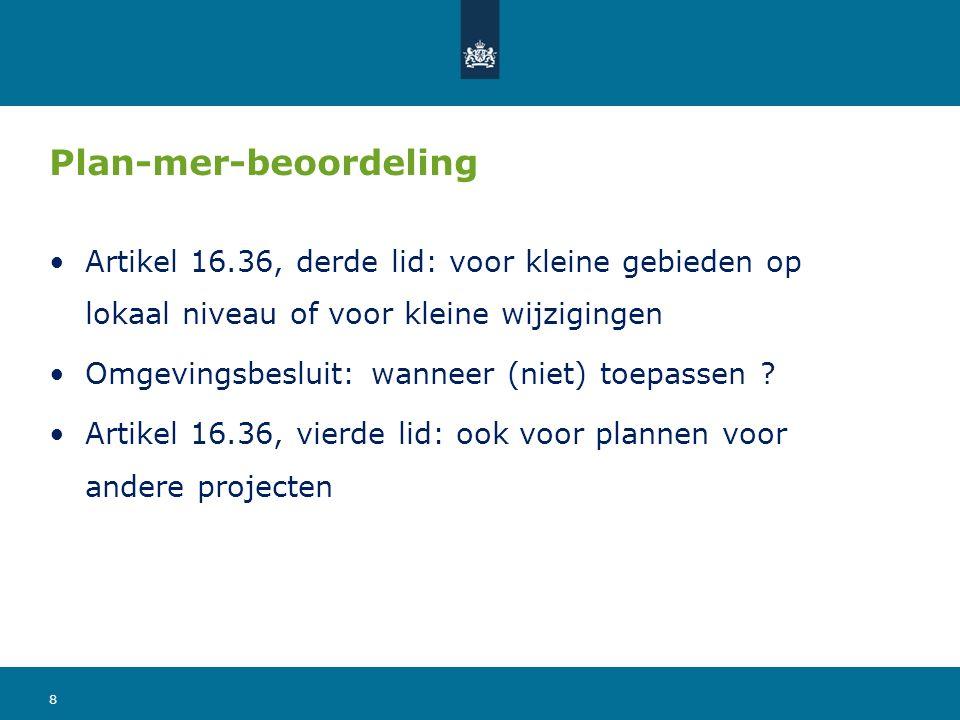 Plan-mer-beoordeling Artikel 16.36, derde lid: voor kleine gebieden op lokaal niveau of voor kleine wijzigingen Omgevingsbesluit: wanneer (niet) toepa