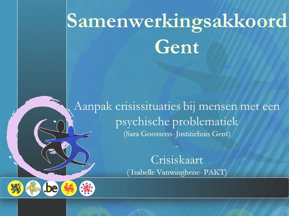 Samenwerkingsakkoord Gent Aanpak crisissituaties bij mensen met een psychische problematiek (Sara Goossens- Justitiehuis Gent) - Crisiskaart ( Isabelle Vanwinghene- PAKT)
