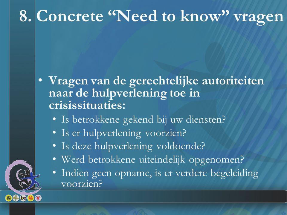 """8. Concrete """"Need to know"""" vragen Vragen van de gerechtelijke autoriteiten naar de hulpverlening toe in crisissituaties: Is betrokkene gekend bij uw d"""