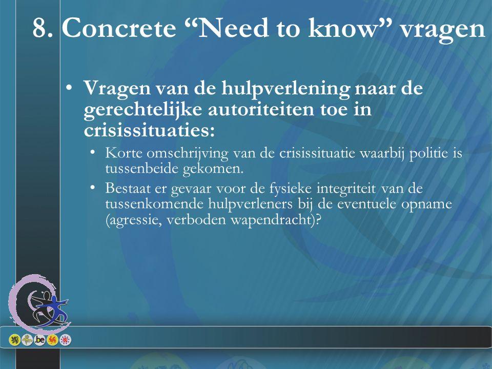 """8. Concrete """"Need to know"""" vragen Vragen van de hulpverlening naar de gerechtelijke autoriteiten toe in crisissituaties: Korte omschrijving van de cri"""