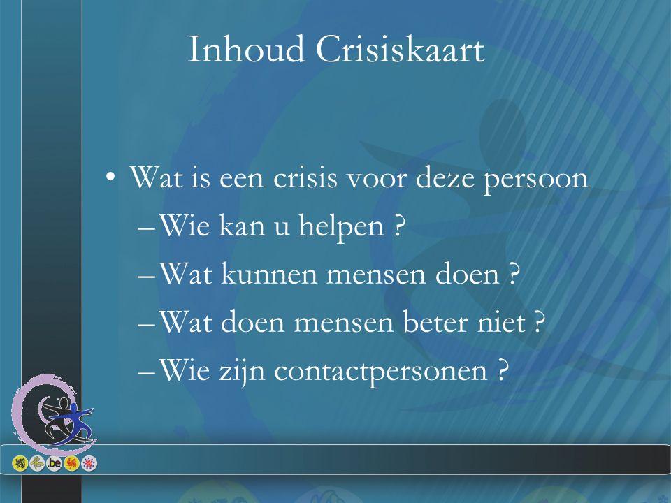 Inhoud Crisiskaart Wat is een crisis voor deze persoon –Wie kan u helpen .
