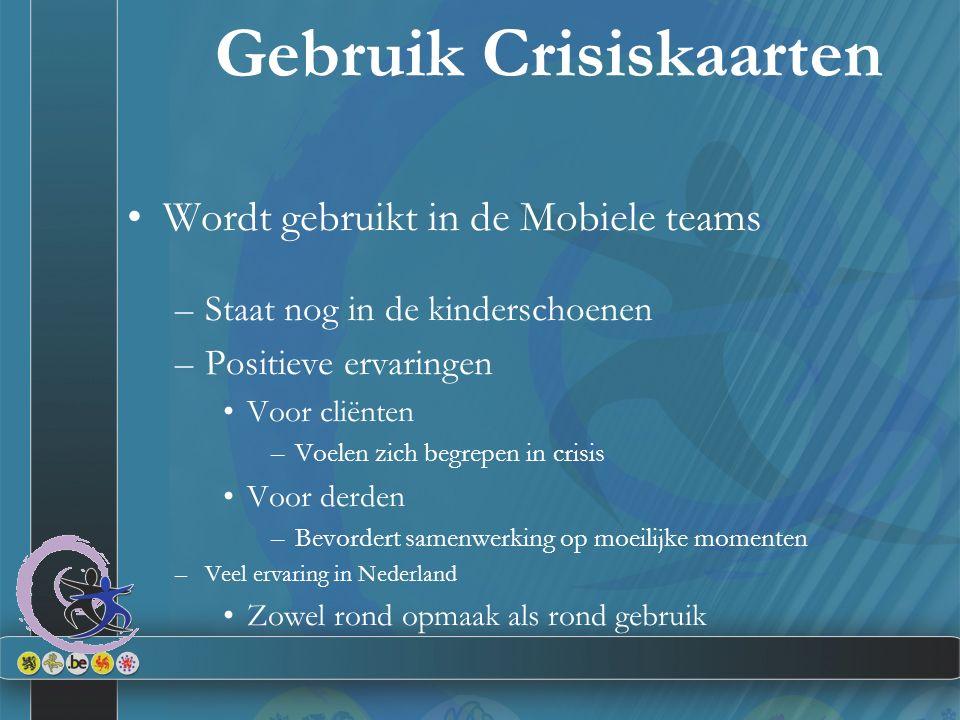 Gebruik Crisiskaarten Wordt gebruikt in de Mobiele teams –Staat nog in de kinderschoenen –Positieve ervaringen Voor cliënten –Voelen zich begrepen in crisis Voor derden –Bevordert samenwerking op moeilijke momenten –Veel ervaring in Nederland Zowel rond opmaak als rond gebruik