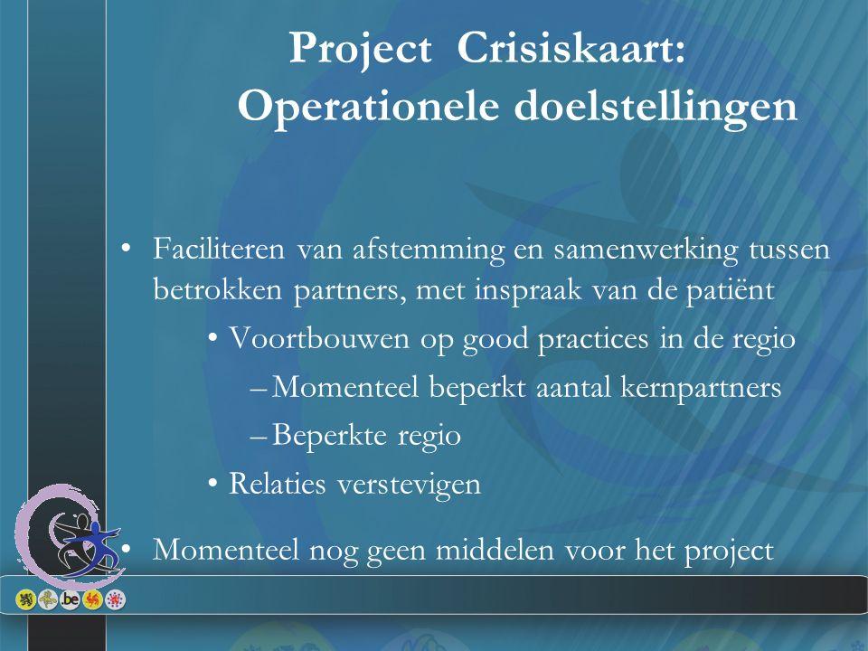Project Crisiskaart: Operationele doelstellingen Faciliteren van afstemming en samenwerking tussen betrokken partners, met inspraak van de patiënt Voo