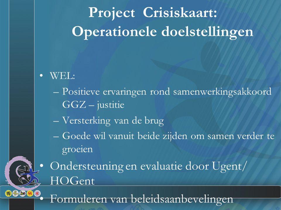 Project Crisiskaart: Operationele doelstellingen WEL: –Positieve ervaringen rond samenwerkingsakkoord GGZ – justitie –Versterking van de brug –Goede w
