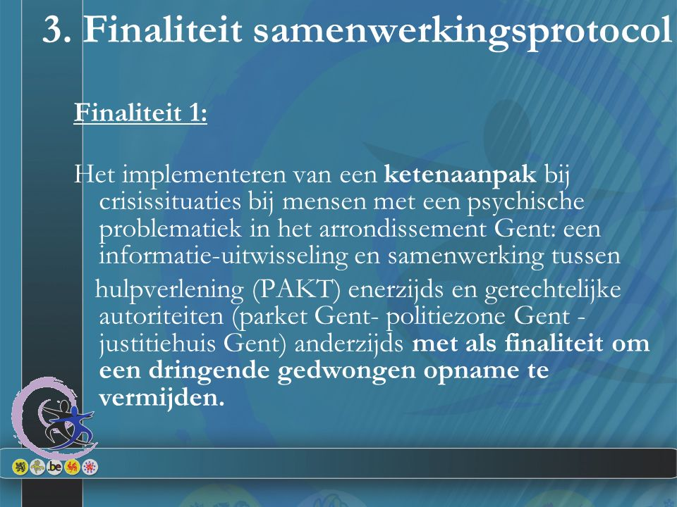 3. Finaliteit samenwerkingsprotocol Finaliteit 1: Het implementeren van een ketenaanpak bij crisissituaties bij mensen met een psychische problematiek