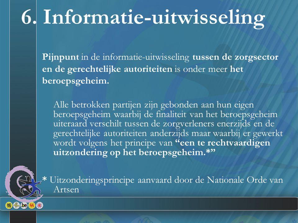 6. Informatie-uitwisseling Pijnpunt in de informatie-uitwisseling tussen de zorgsector en de gerechtelijke autoriteiten is onder meer het beroepsgehei