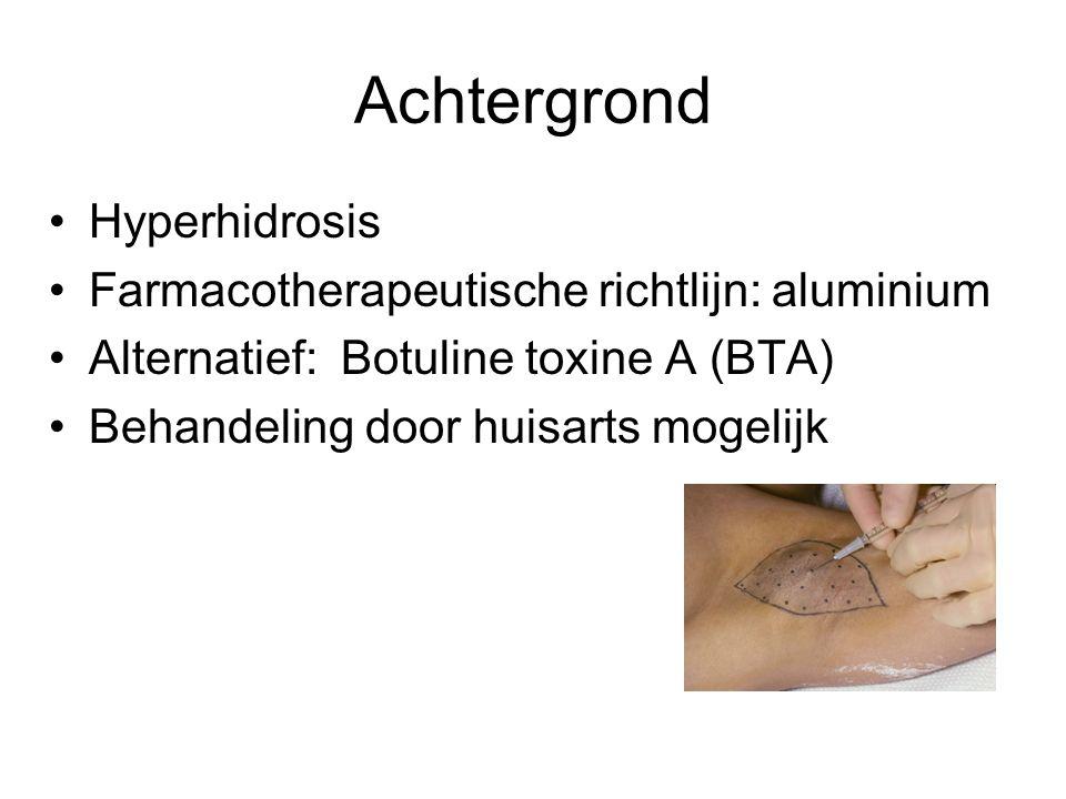 Achtergrond Hyperhidrosis Farmacotherapeutische richtlijn: aluminium Alternatief: Botuline toxine A (BTA) Behandeling door huisarts mogelijk