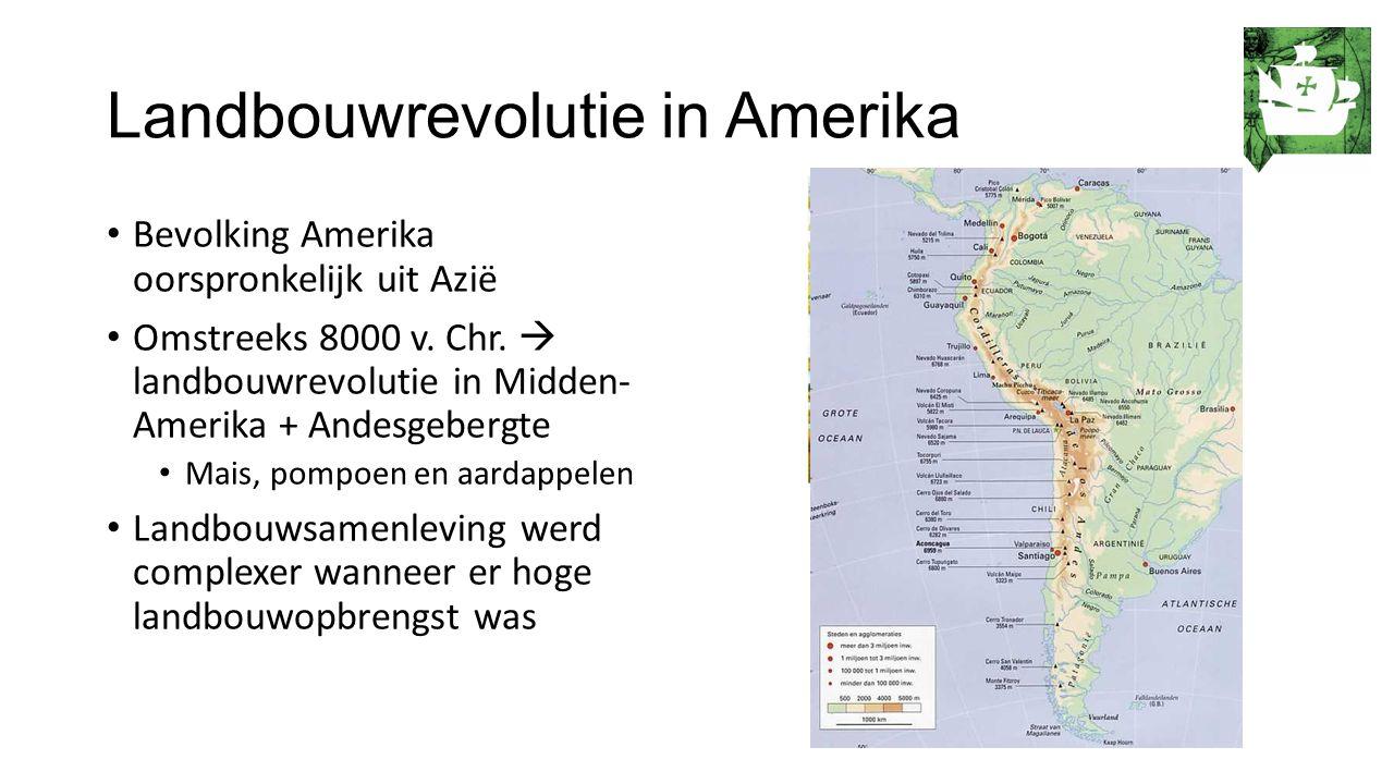Landbouwrevolutie in Amerika Bevolking Amerika oorspronkelijk uit Azië Omstreeks 8000 v. Chr.  landbouwrevolutie in Midden- Amerika + Andesgebergte M