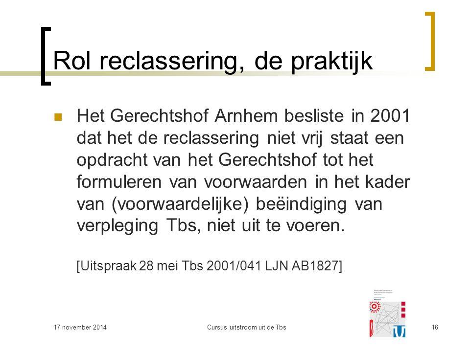 Rol reclassering, de praktijk Het Gerechtshof Arnhem besliste in 2001 dat het de reclassering niet vrij staat een opdracht van het Gerechtshof tot het formuleren van voorwaarden in het kader van (voorwaardelijke) beëindiging van verpleging Tbs, niet uit te voeren.