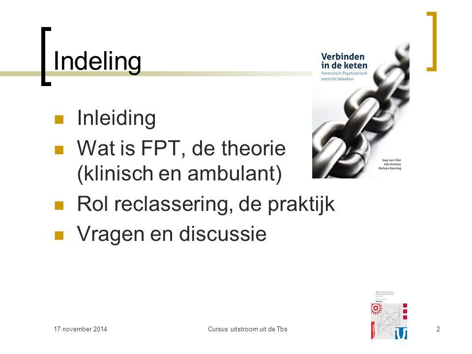 Cursus uitstroom uit de Tbs2 Indeling Inleiding Wat is FPT, de theorie (klinisch en ambulant) Rol reclassering, de praktijk Vragen en discussie