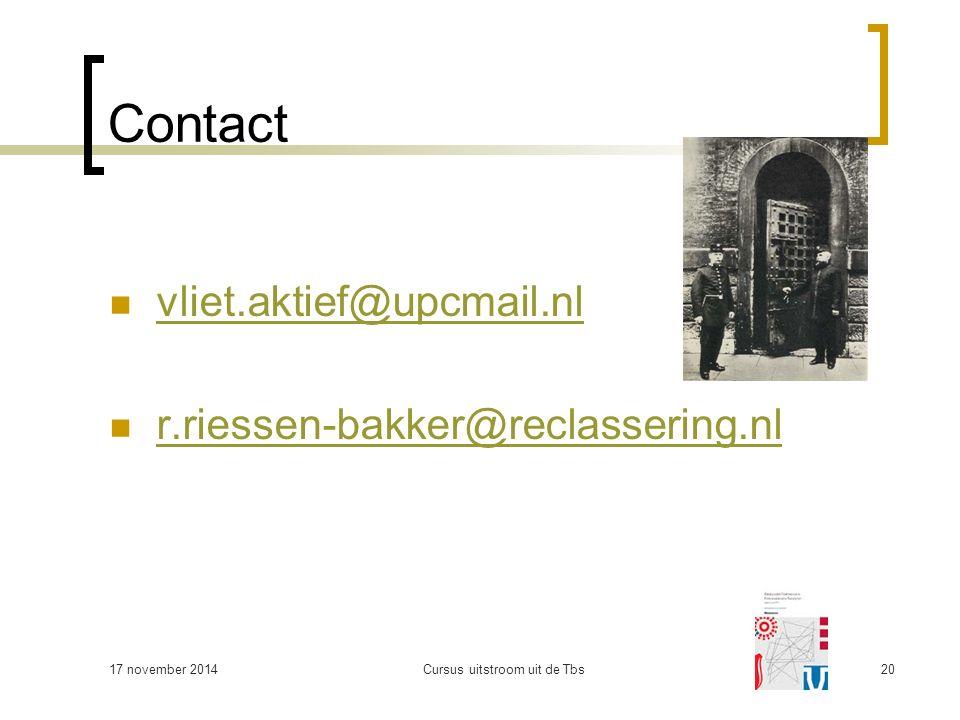 17 november 2014Cursus uitstroom uit de Tbs20 Contact vliet.aktief@upcmail.nl r.riessen-bakker@reclassering.nl