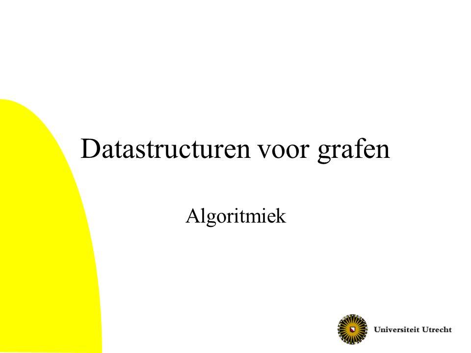 Datastructuren voor grafen Algoritmiek
