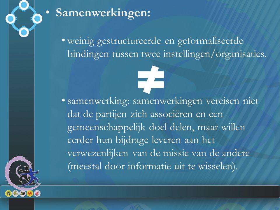 Samenwerkingen: weinig gestructureerde en geformaliseerde bindingen tussen twee instellingen/organisaties. samenwerking: samenwerkingen vereisen niet
