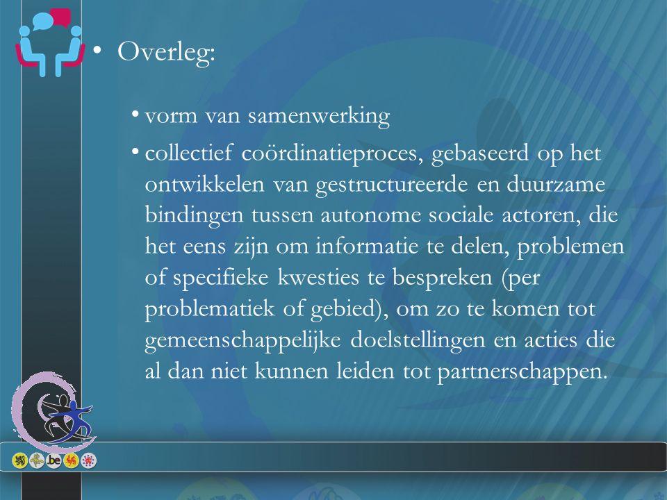Overleg: vorm van samenwerking collectief coördinatieproces, gebaseerd op het ontwikkelen van gestructureerde en duurzame bindingen tussen autonome so