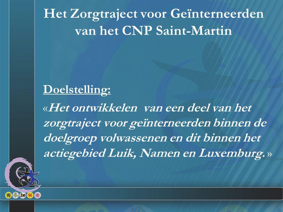 Het Zorgtraject voor Geïnterneerden van het CNP Saint-Martin Doelstelling: «Het ontwikkelen van een deel van het zorgtraject voor geïnterneerden binne