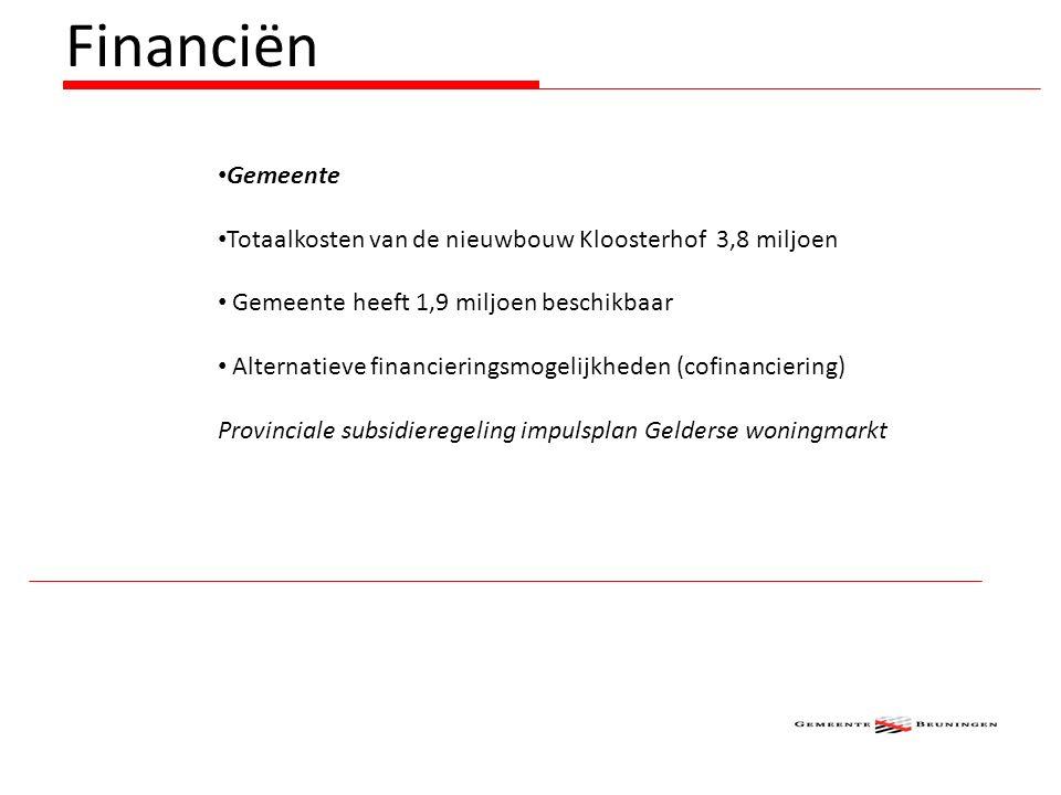 Gemeente Totaalkosten van de nieuwbouw Kloosterhof 3,8 miljoen Gemeente heeft 1,9 miljoen beschikbaar Alternatieve financieringsmogelijkheden (cofinanciering) Provinciale subsidieregeling impulsplan Gelderse woningmarkt Financiën