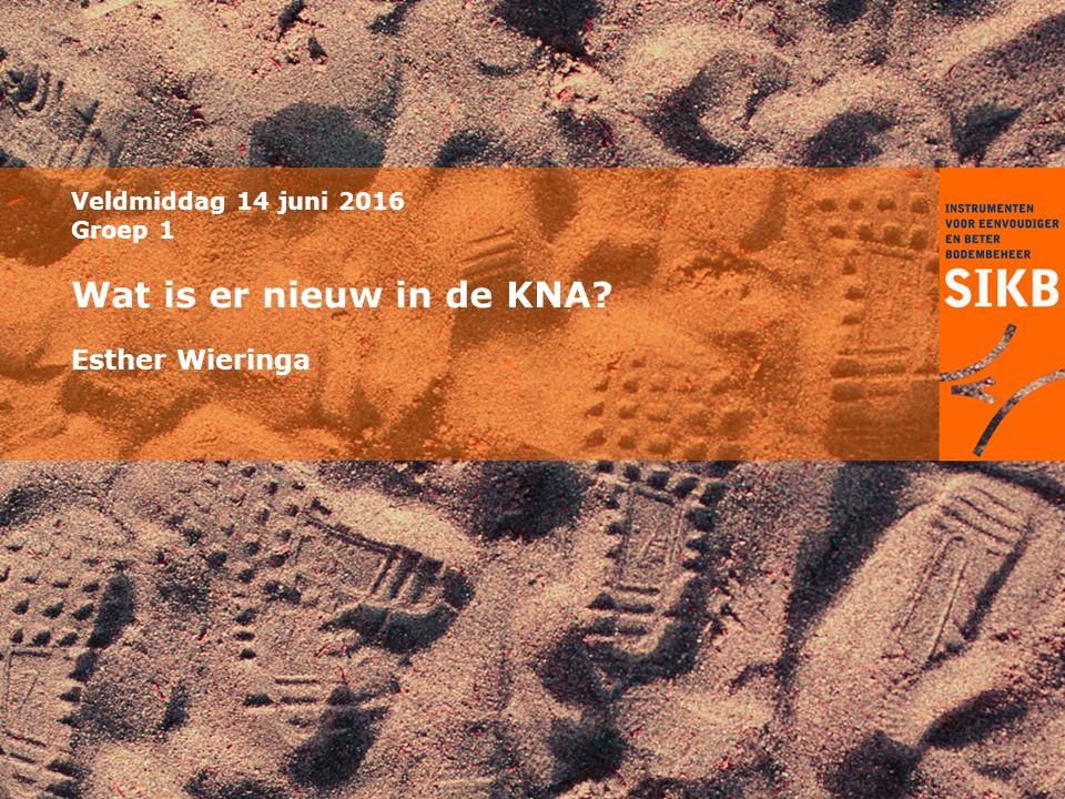 Veldmiddag 14 juni 2016 Groep 1 Wat is er nieuw in de KNA? Esther Wieringa