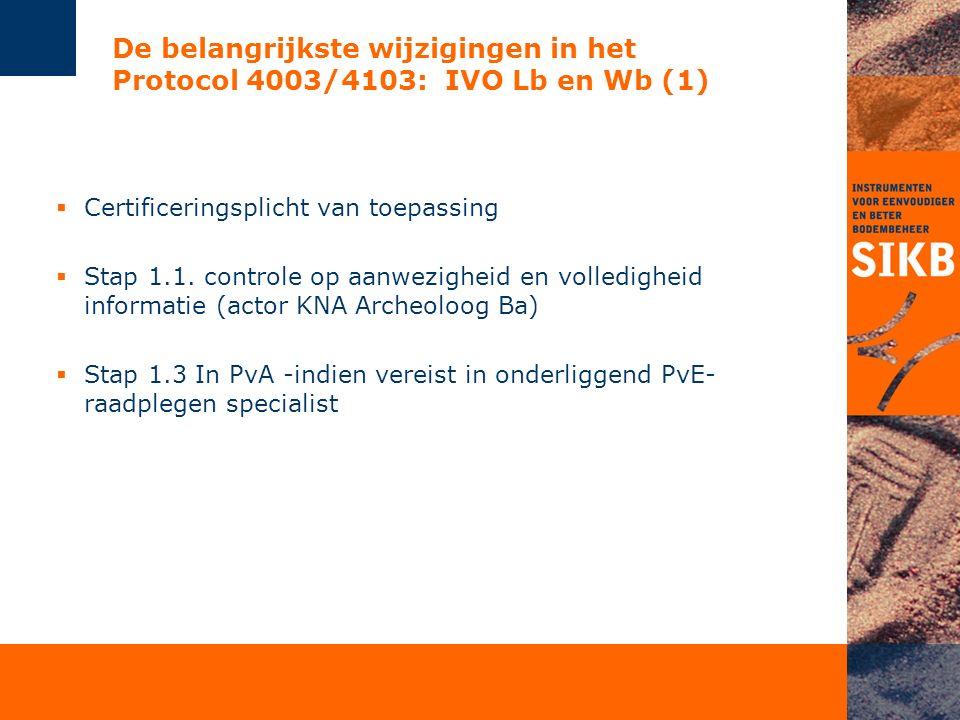 De belangrijkste wijzigingen in het Protocol 4003/4103: IVO Lb en Wb (1)  Certificeringsplicht van toepassing  Stap 1.1. controle op aanwezigheid en