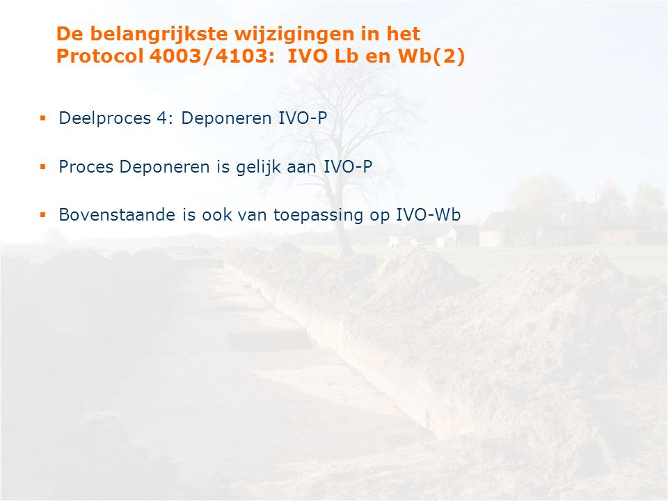 De belangrijkste wijzigingen in het Protocol 4003/4103: IVO Lb en Wb(2)  Deelproces 4: Deponeren IVO-P  Proces Deponeren is gelijk aan IVO-P  Bovenstaande is ook van toepassing op IVO-Wb