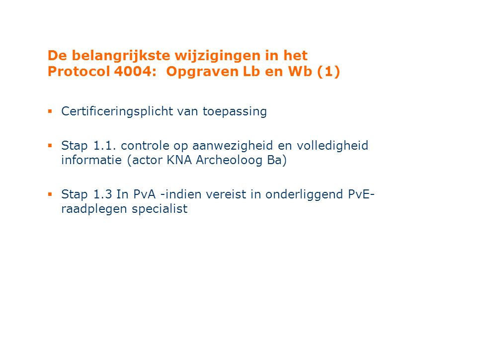 De belangrijkste wijzigingen in het Protocol 4004: Opgraven Lb en Wb (1)  Certificeringsplicht van toepassing  Stap 1.1. controle op aanwezigheid en