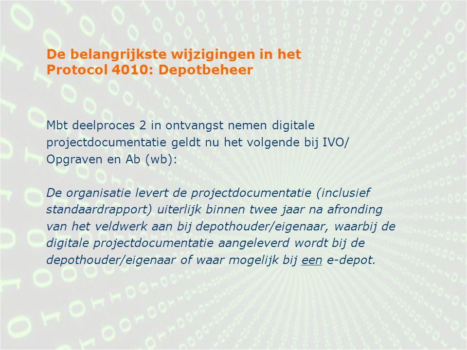De belangrijkste wijzigingen in het Protocol 4010: Depotbeheer Mbt deelproces 2 in ontvangst nemen digitale projectdocumentatie geldt nu het volgende