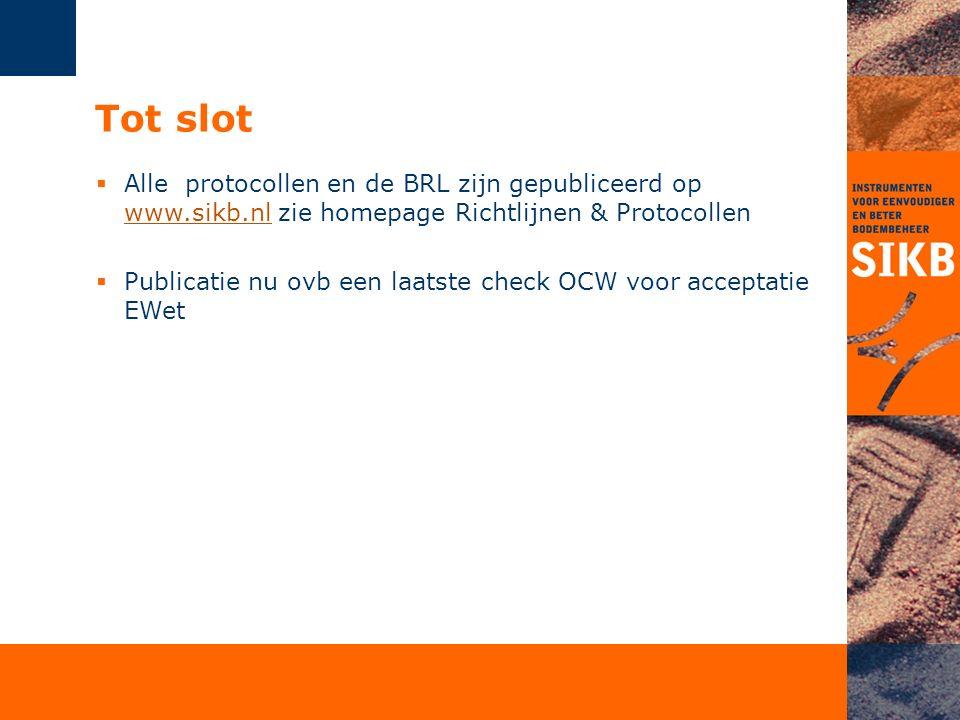 Tot slot  Alle protocollen en de BRL zijn gepubliceerd op www.sikb.nl zie homepage Richtlijnen & Protocollen www.sikb.nl  Publicatie nu ovb een laatste check OCW voor acceptatie EWet