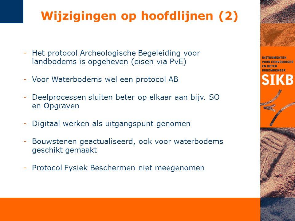 -Het protocol Archeologische Begeleiding voor landbodems is opgeheven (eisen via PvE) -Voor Waterbodems wel een protocol AB -Deelprocessen sluiten beter op elkaar aan bijv.