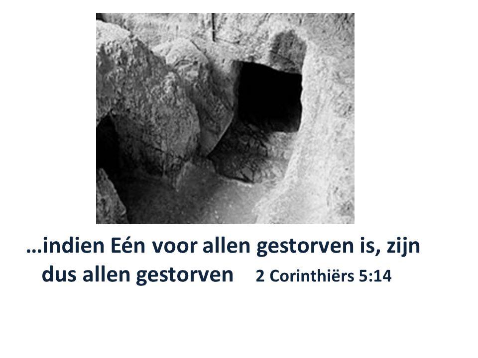 …indien Eén voor allen gestorven is, zijn dus allen gestorven 2 Corinthiërs 5:14