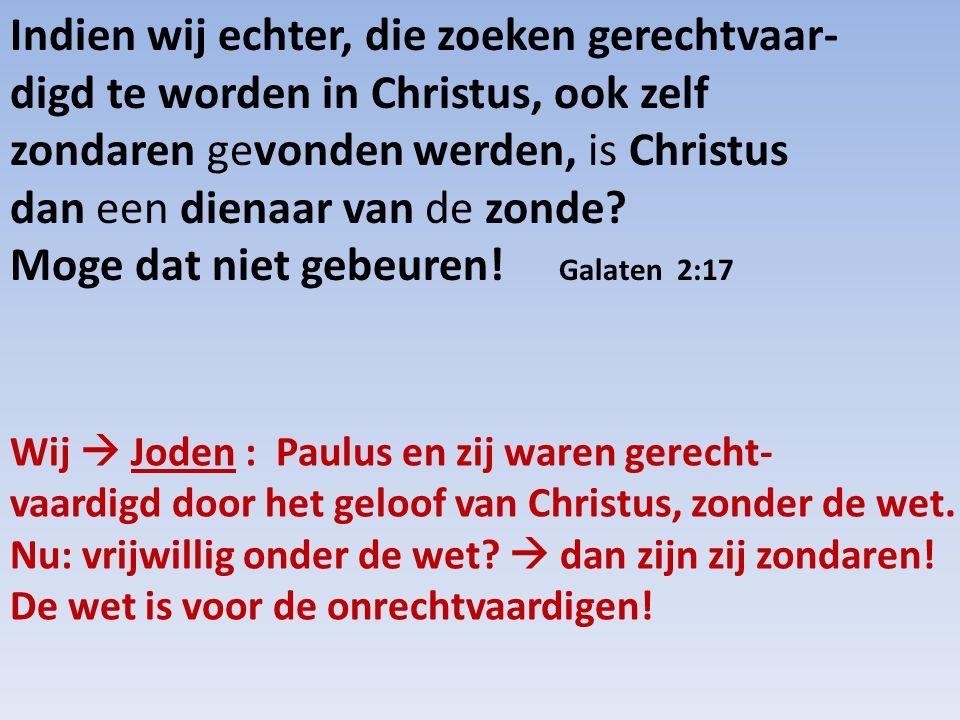 Indien wij echter, die zoeken gerechtvaar- digd te worden in Christus, ook zelf zondaren gevonden werden, is Christus dan een dienaar van de zonde? Mo